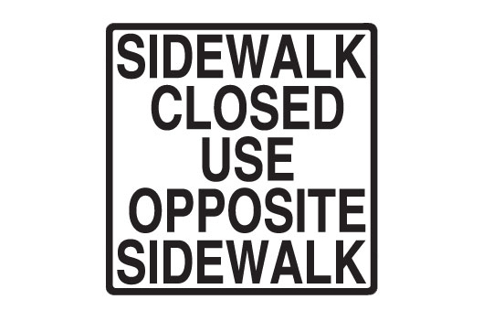 Sidewalk Closed Use Opposite Sidewalk
