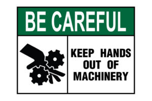 Be Careful Keep Hands Out Of Machinery